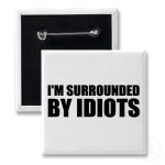 im_surrounded_by_idiots_button